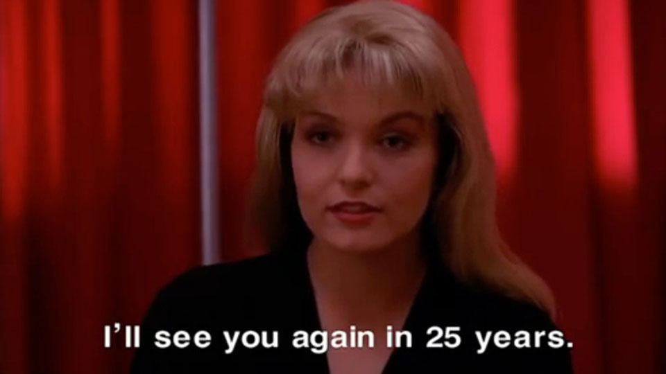 Laura Palmer i Twin Peaks: I'll see you again in 25 years.