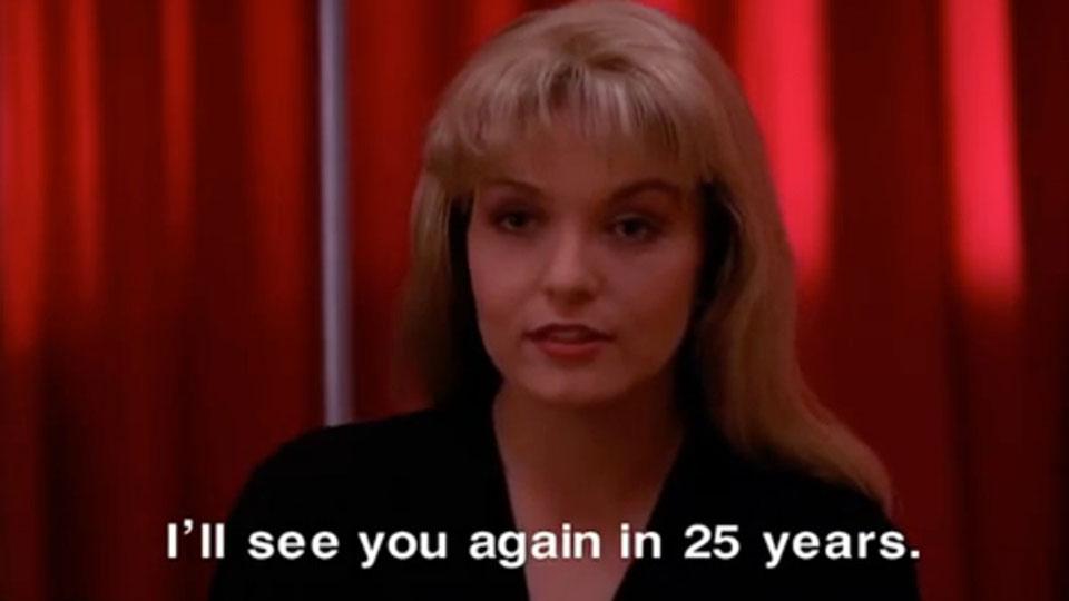 Laura Palmer i Twin Peaks: I'll see you again in 25 years.